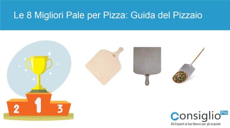 Migliori Pale per Pizza Guida del Pizzaiolo